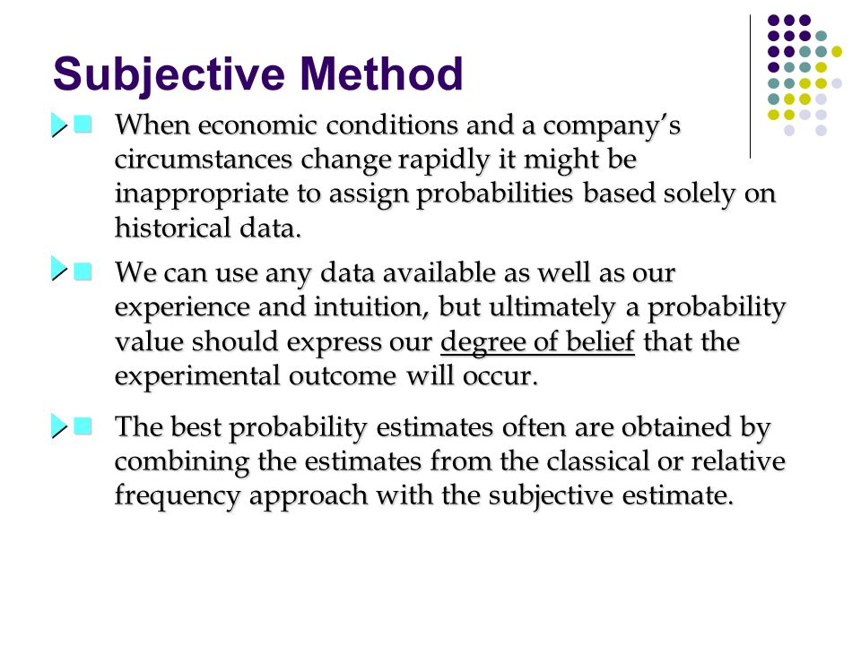 Subjective Method When economic conditions and a company's