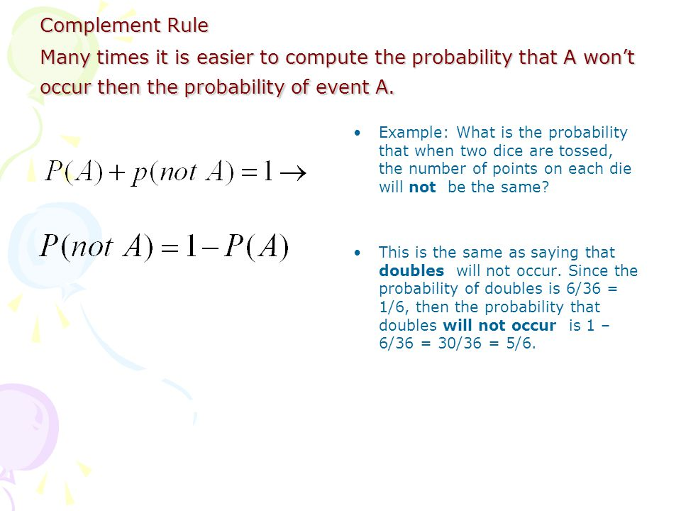 Complement Rule Many times it is easier to compute the probability that A won't occur then the probability of event A.