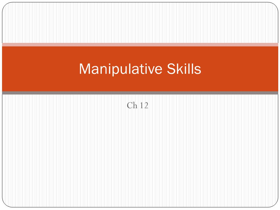 Manipulative Skills Ch 12