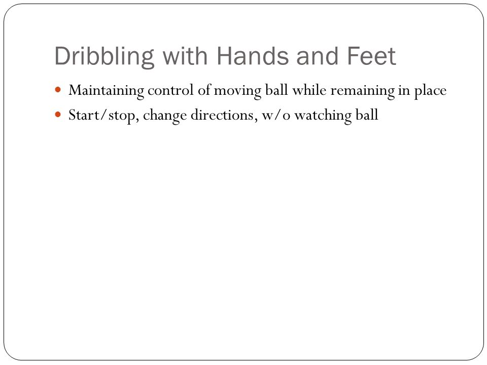 Dribbling with Hands and Feet