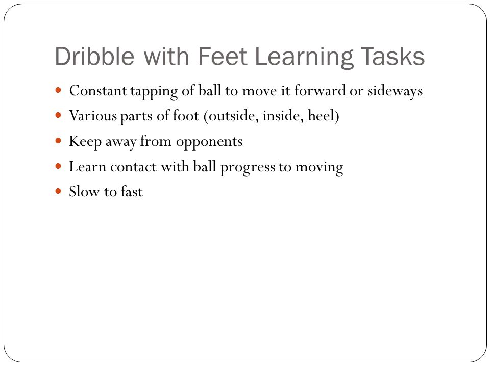 Dribble with Feet Learning Tasks