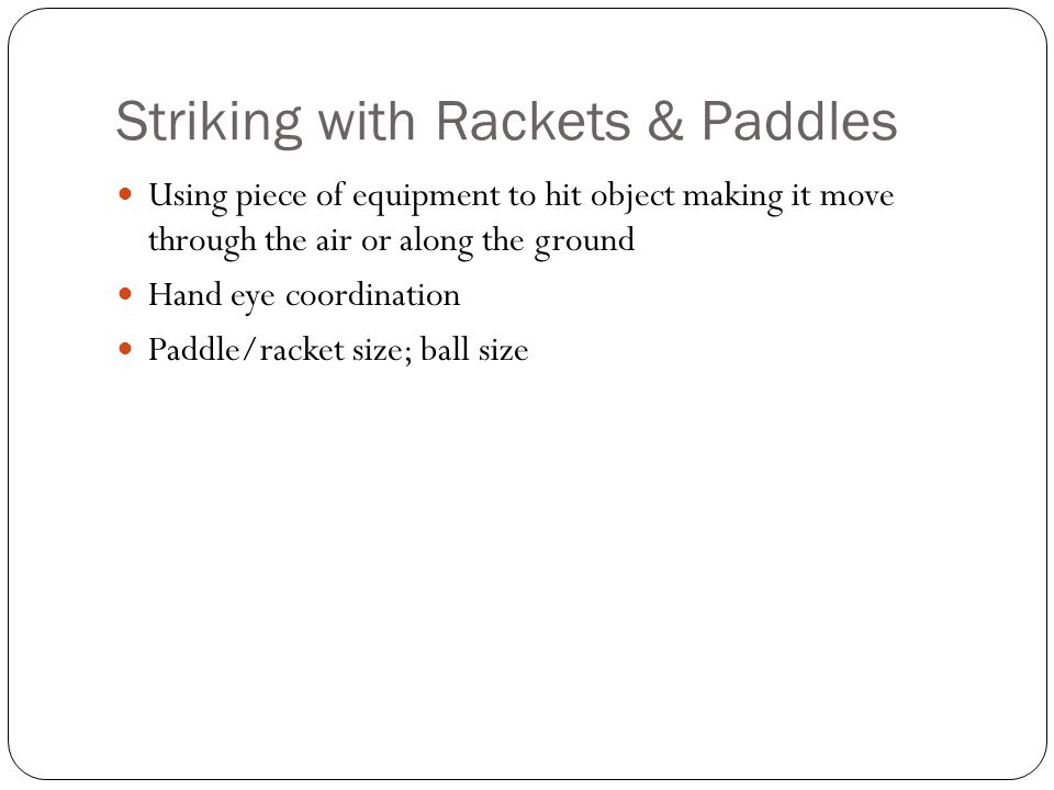 Striking with Rackets & Paddles