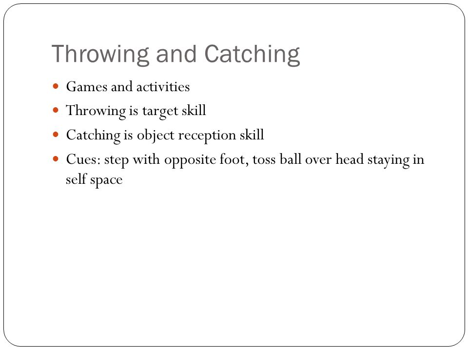 Throwing and Catching Games and activities Throwing is target skill