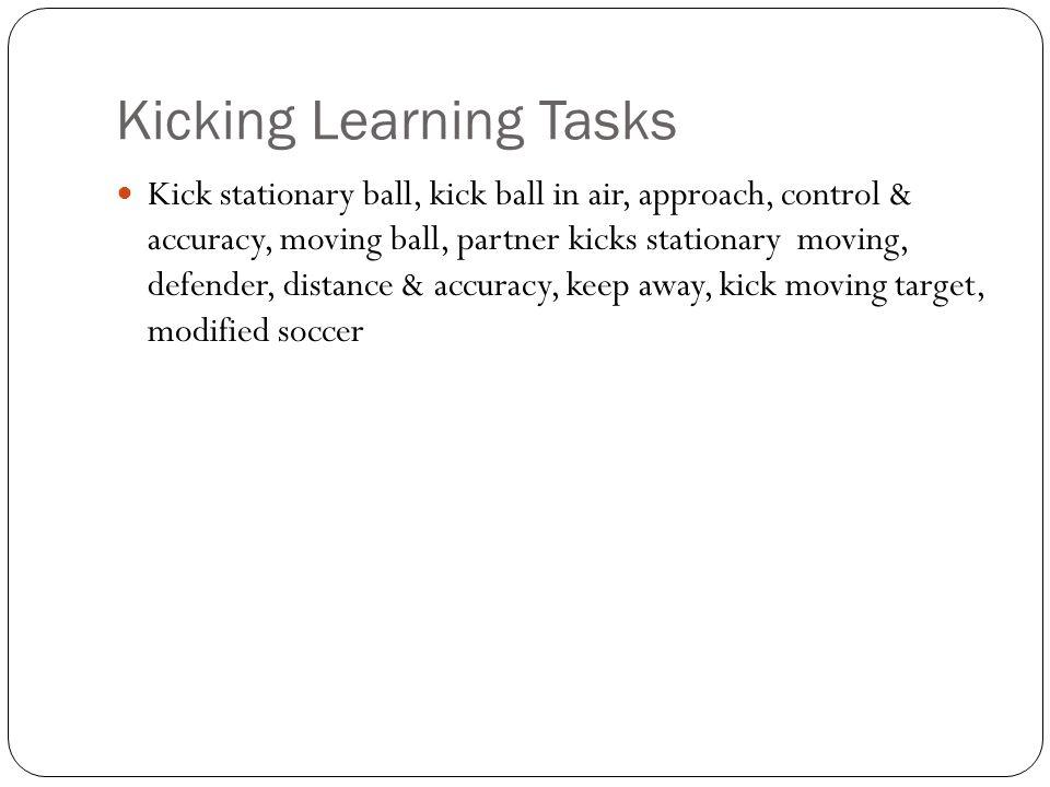 Kicking Learning Tasks