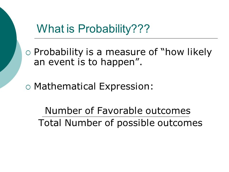 What is Probability Probability is a measure of how likely an event is to happen . Mathematical Expression: