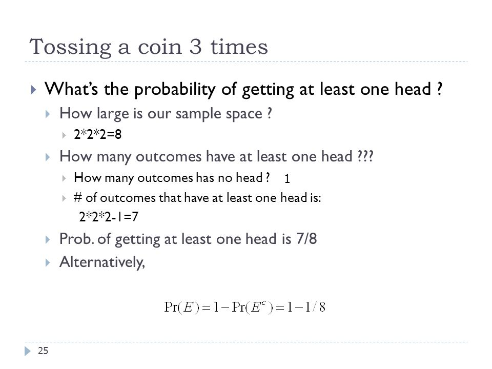 Tossing a coin 3 times What's the probability of getting at least one head How large is our sample space