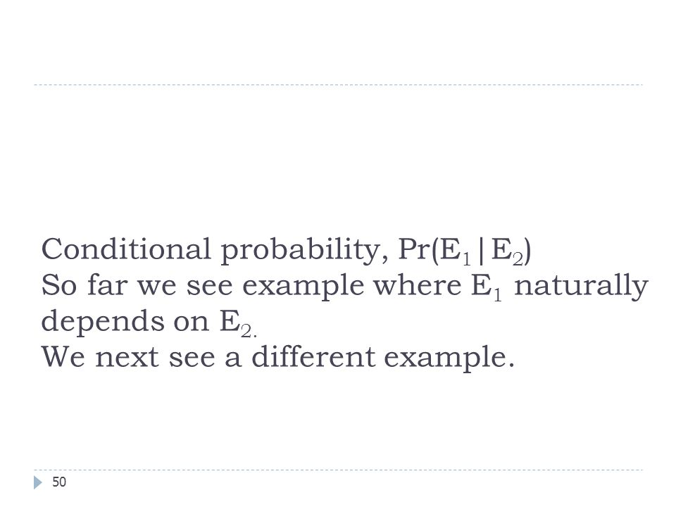 Conditional probability, Pr(E1|E2) So far we see example where E1 naturally depends on E2.