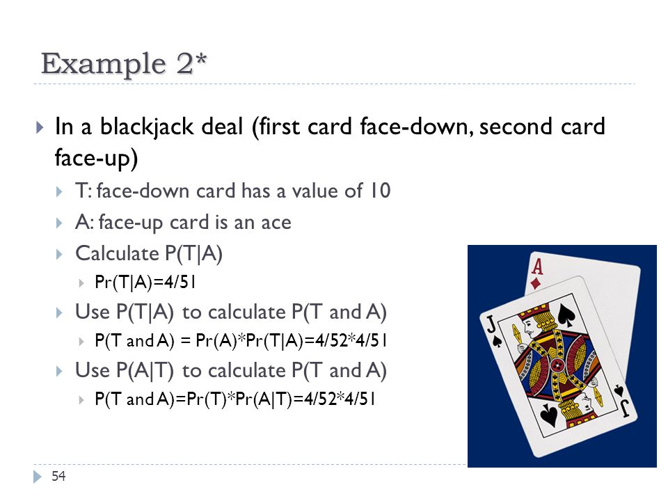 Example 2* In a blackjack deal (first card face-down, second card face-up) T: face-down card has a value of 10.