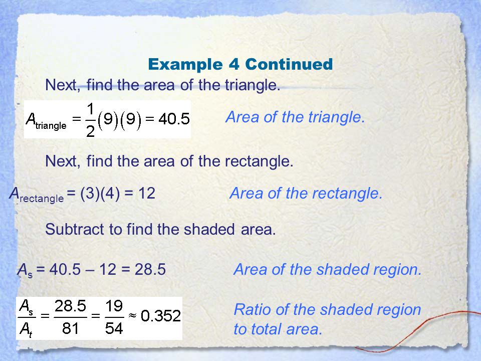 Example 4 Continued Next, find the area of the triangle. Area of the triangle. Next, find the area of the rectangle.