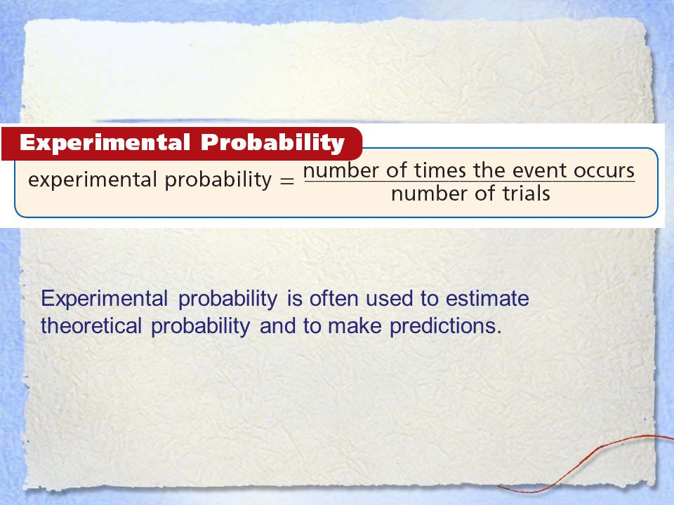 Experimental probability is often used to estimate