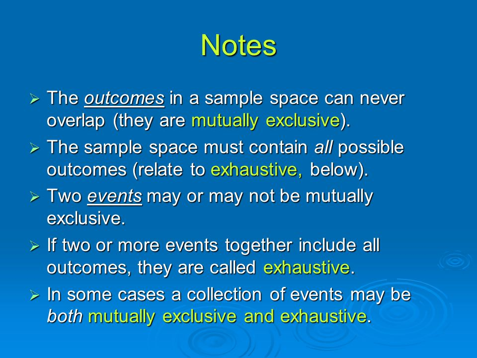 Notes The outcomes in a sample space can never overlap (they are mutually exclusive).