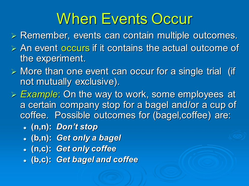 When Events Occur Remember, events can contain multiple outcomes.