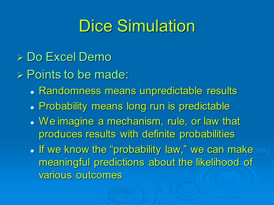 Dice Simulation Do Excel Demo Points to be made: