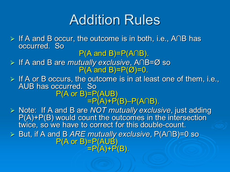 Addition Rules If A and B occur, the outcome is in both, i.e., A∩B has occurred. So P(A and B)=P(A∩B).