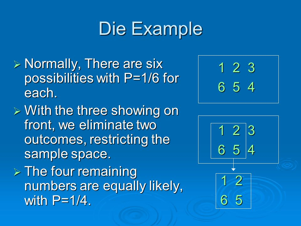 Die Example Normally, There are six possibilities with P=1/6 for each.