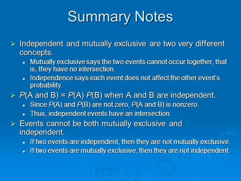 Summary Notes Independent and mutually exclusive are two very different concepts.