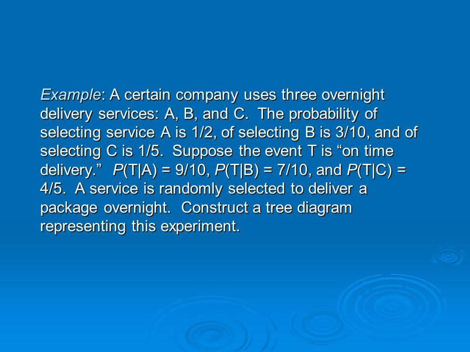 Example: A certain company uses three overnight delivery services: A, B, and C.
