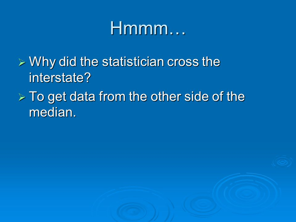Hmmm… Why did the statistician cross the interstate