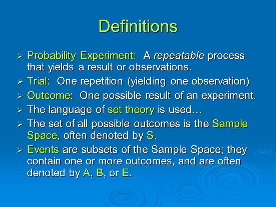 Definitions Probability Experiment: A repeatable process that yields a result or observations. Trial: One repetition (yielding one observation)