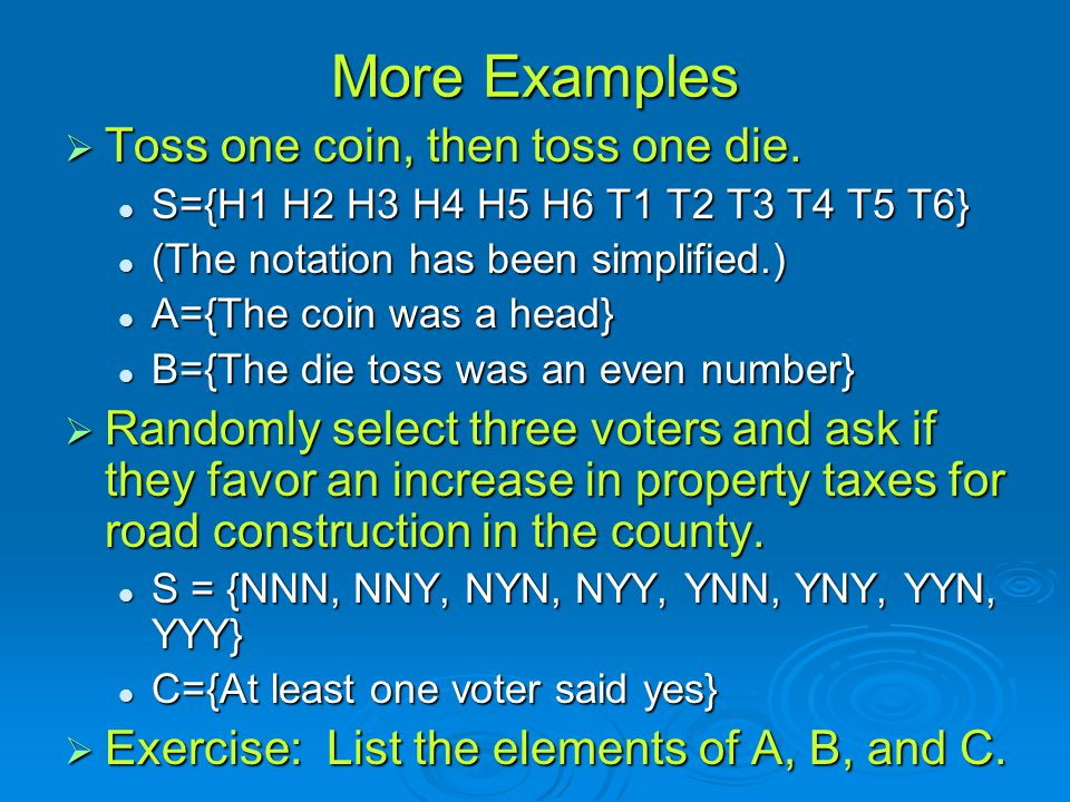 More Examples Toss one coin, then toss one die.