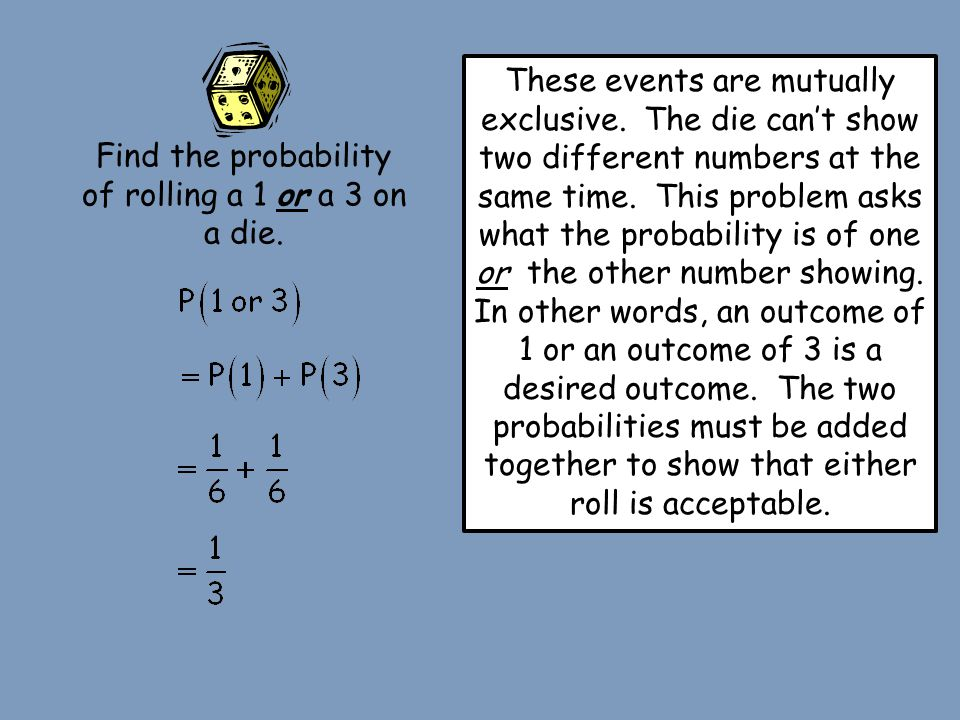 Find the probability of rolling a 1 or a 3 on a die.