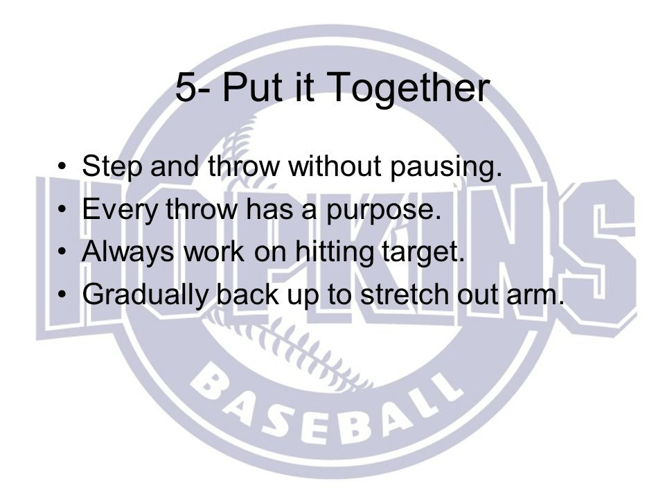 5- Put it Together Step and throw without pausing.