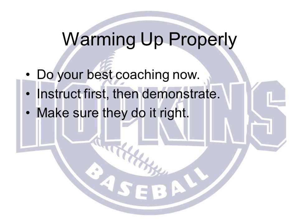 Warming Up Properly Do your best coaching now.