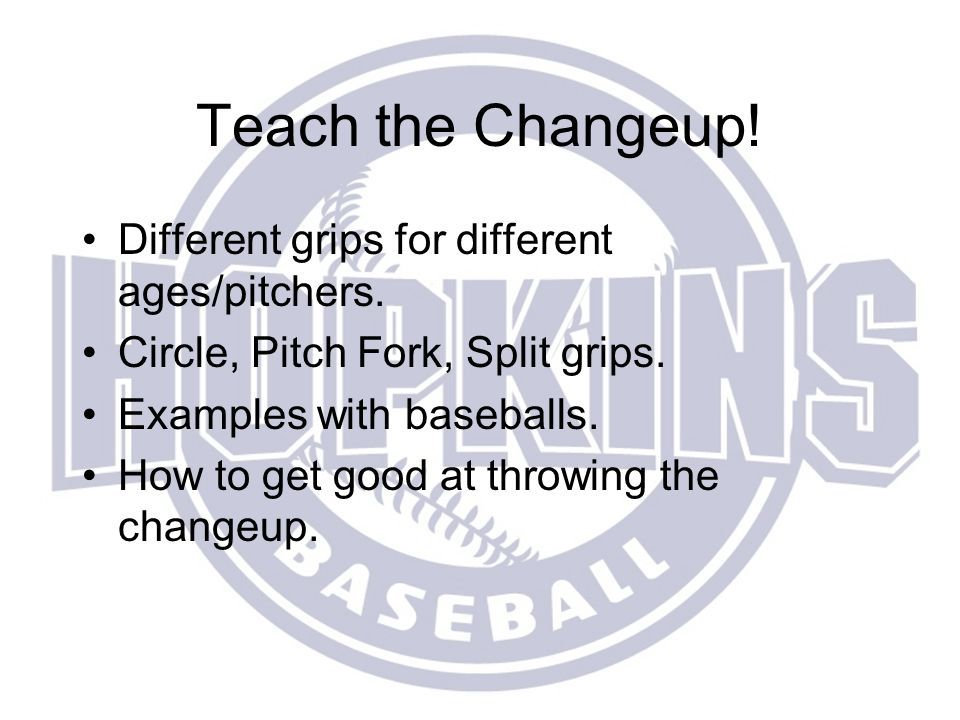 Teach the Changeup! Different grips for different ages/pitchers.