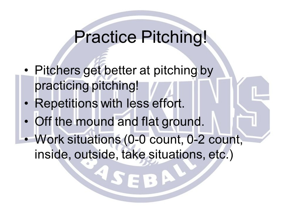 Practice Pitching! Pitchers get better at pitching by practicing pitching! Repetitions with less effort.
