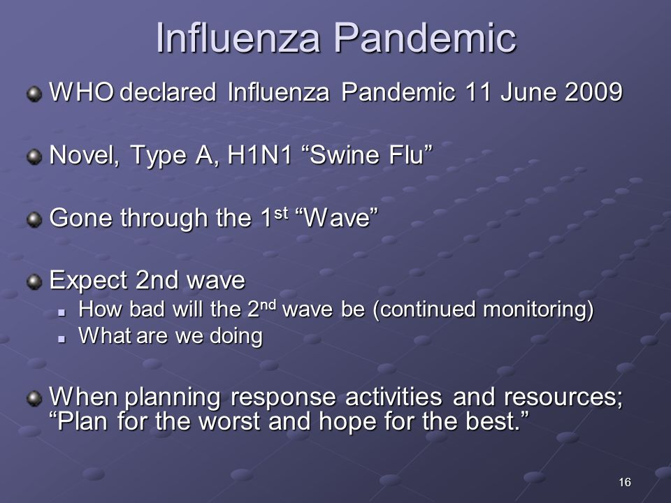 Influenza Pandemic WHO declared Influenza Pandemic 11 June 2009