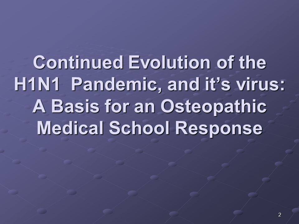 Continued Evolution of the H1N1 Pandemic, and it's virus: A Basis for an Osteopathic Medical School Response