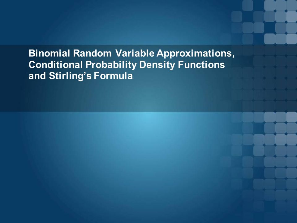 Binomial Random Variable Approximations, Conditional Probability Density Functions and Stirling's Formula
