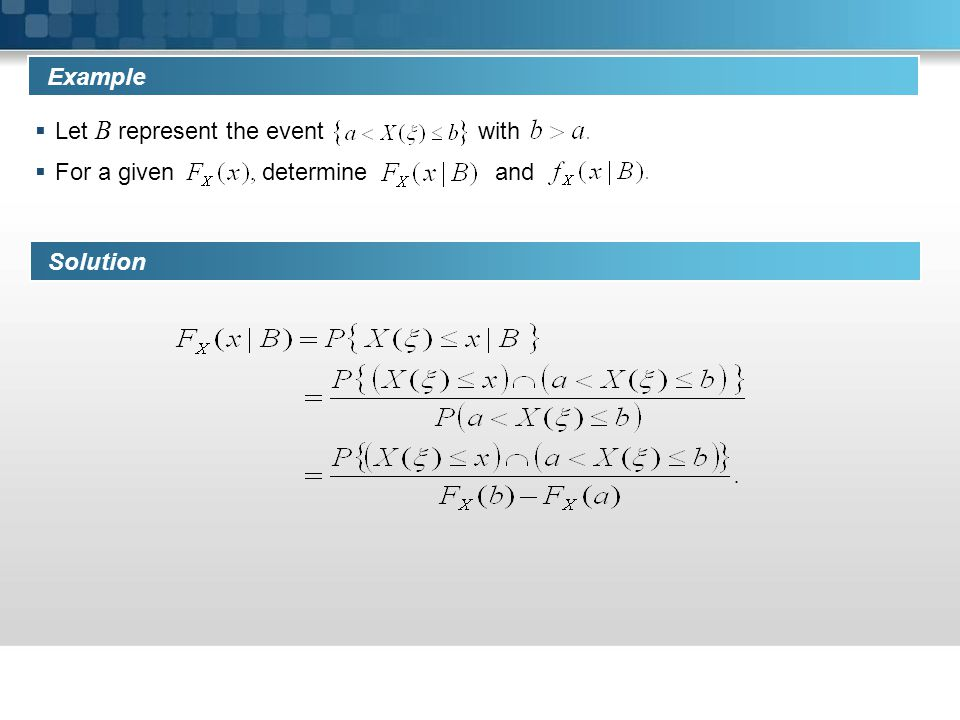 Example Let B represent the event with. For a given determine and.