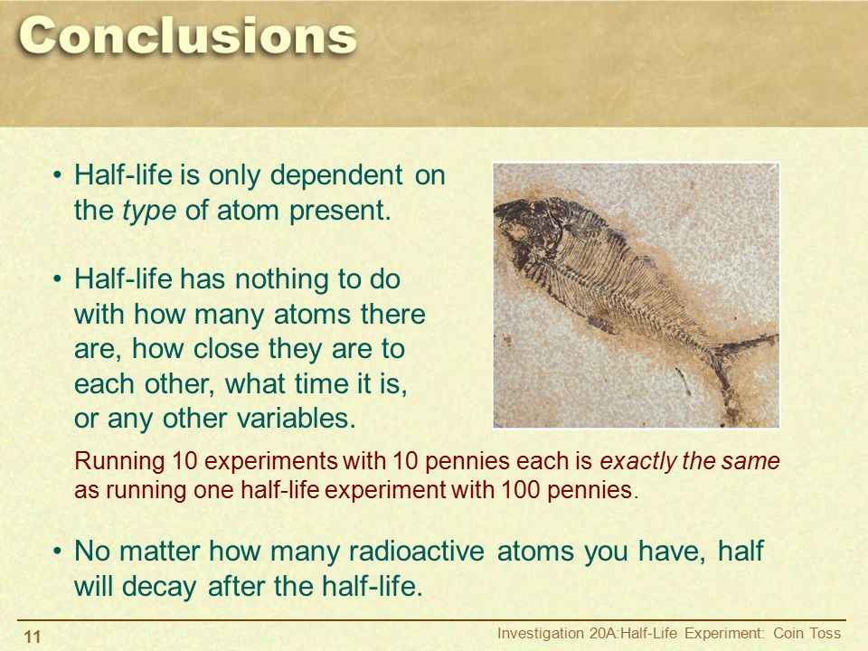 Half-life is only dependent on the type of atom present.