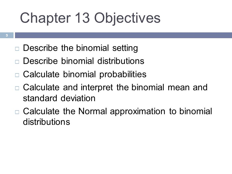 Chapter 13 Objectives Describe the binomial setting
