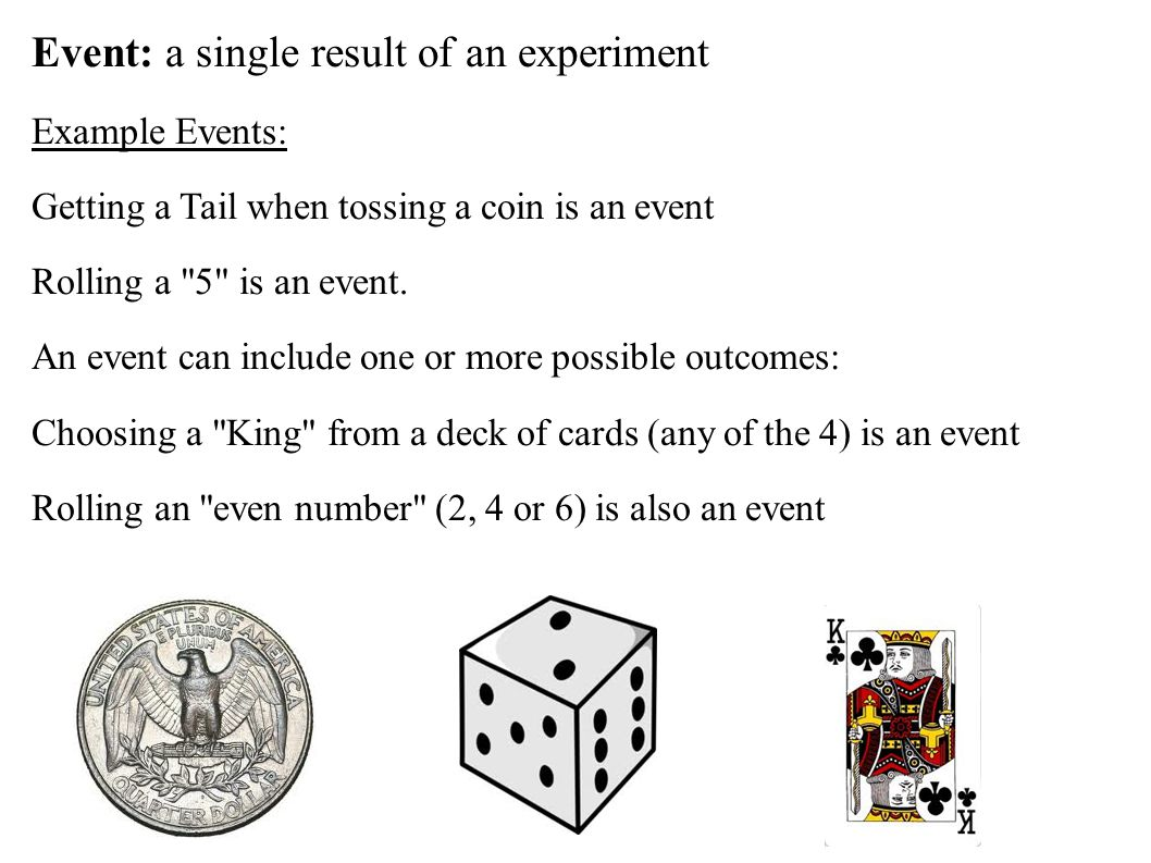 Event: a single result of an experiment