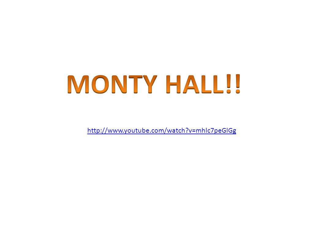 MONTY HALL!! http://www.youtube.com/watch v=mhlc7peGlGg