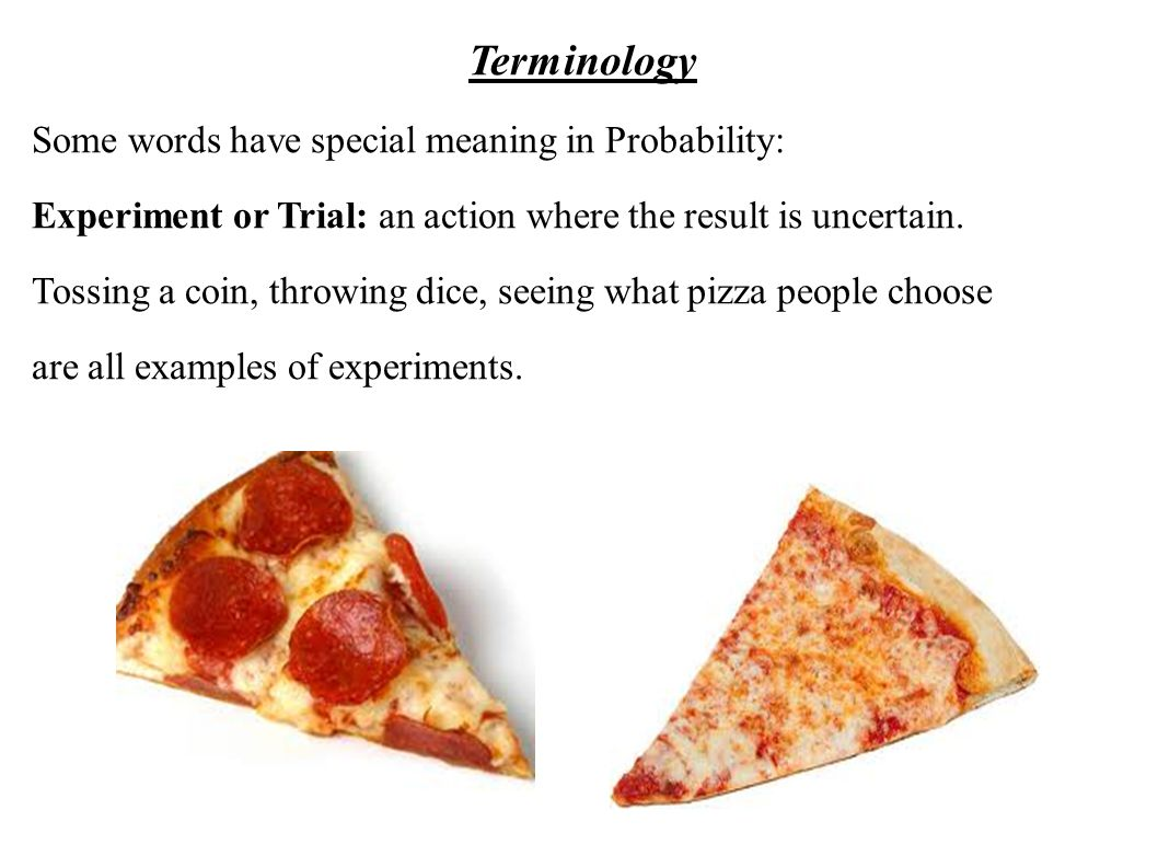 Terminology Some words have special meaning in Probability: