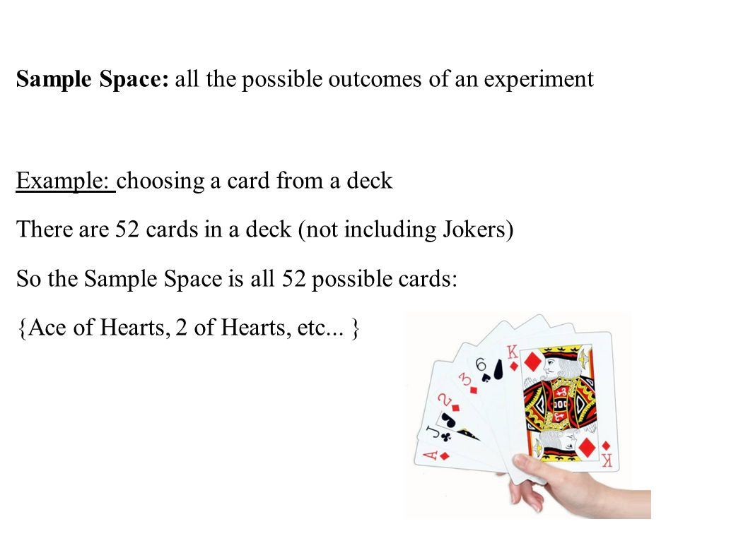 Sample Space: all the possible outcomes of an experiment