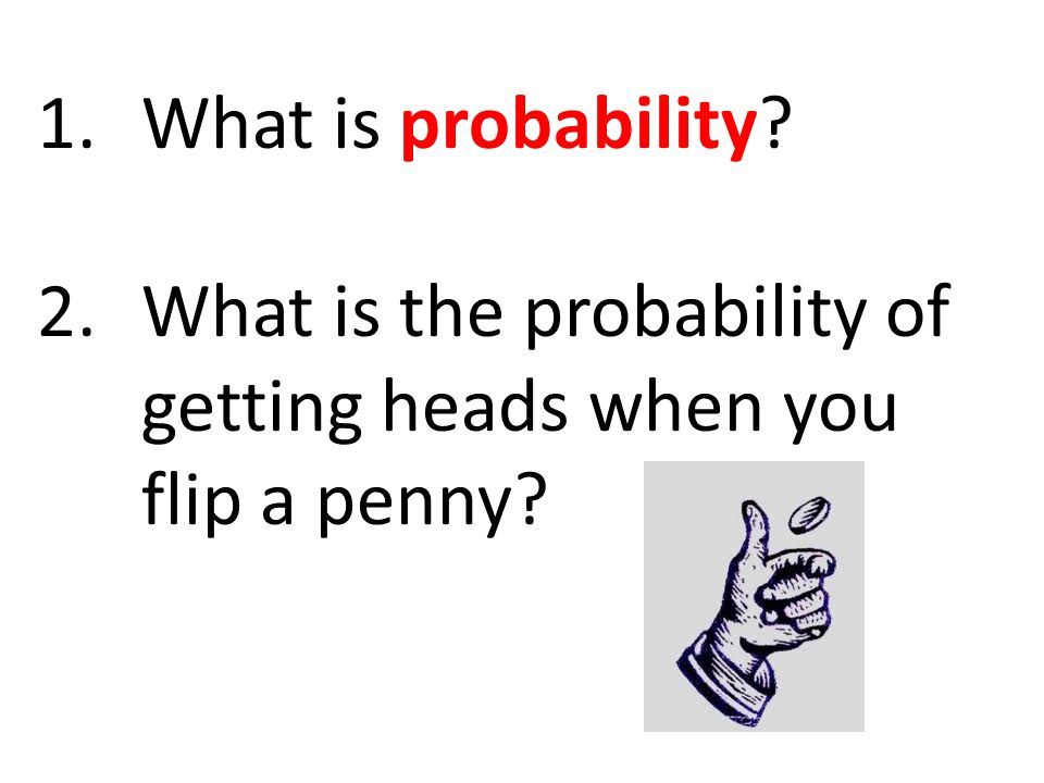 What is probability What is the probability of getting heads when you flip a penny