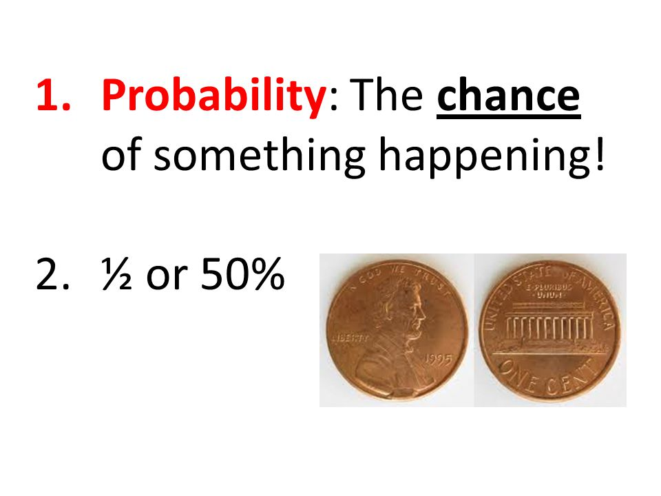 Probability: The chance of something happening!