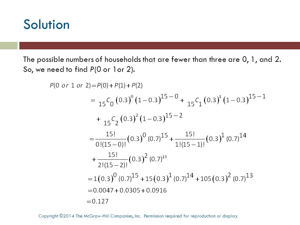 Solution The possible numbers of households that are fewer than three are 0, 1, and 2. So, we need to find P(0 or 1or 2).