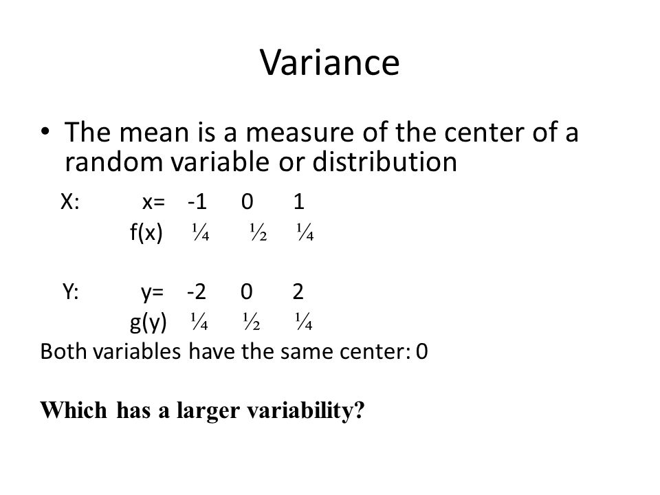 Variance The mean is a measure of the center of a random variable or distribution. X: x= -1 0 1.