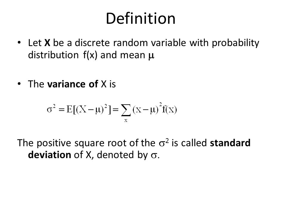Definition Let X be a discrete random variable with probability distribution f(x) and mean  The variance of X is.