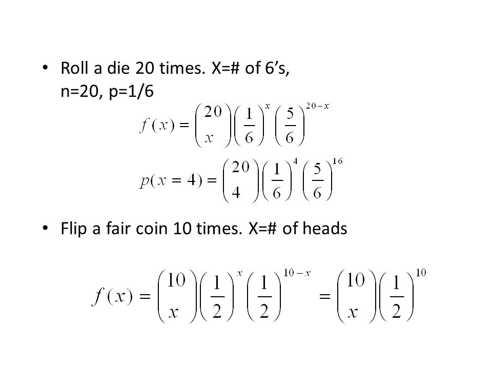 Roll a die 20 times. X=# of 6's,