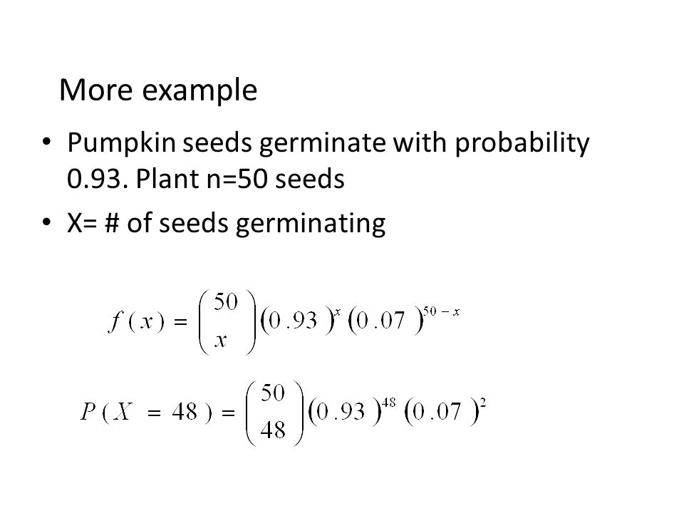 More example Pumpkin seeds germinate with probability 0.93.