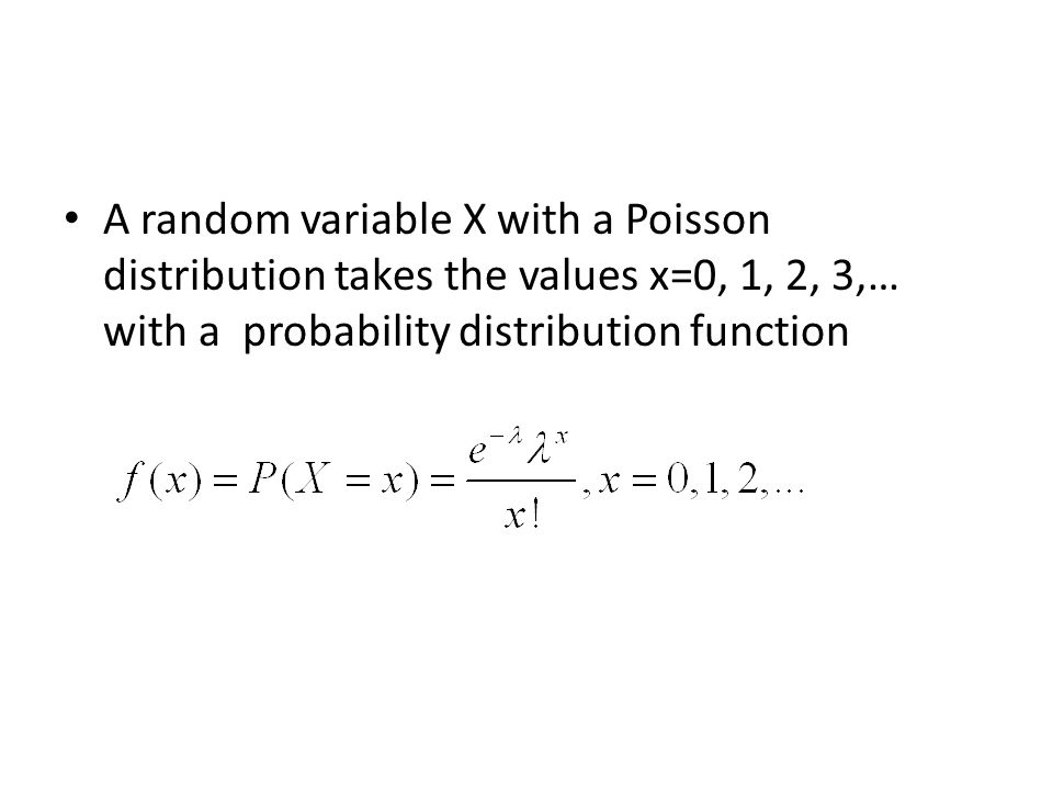A random variable X with a Poisson distribution takes the values x=0, 1, 2, 3,… with a probability distribution function
