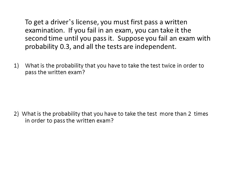 To get a driver's license, you must first pass a written examination