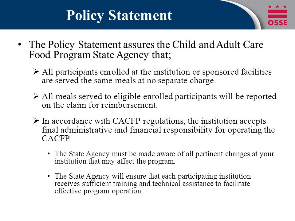 Policy Statement The Policy Statement assures the Child and Adult Care Food Program State Agency that;