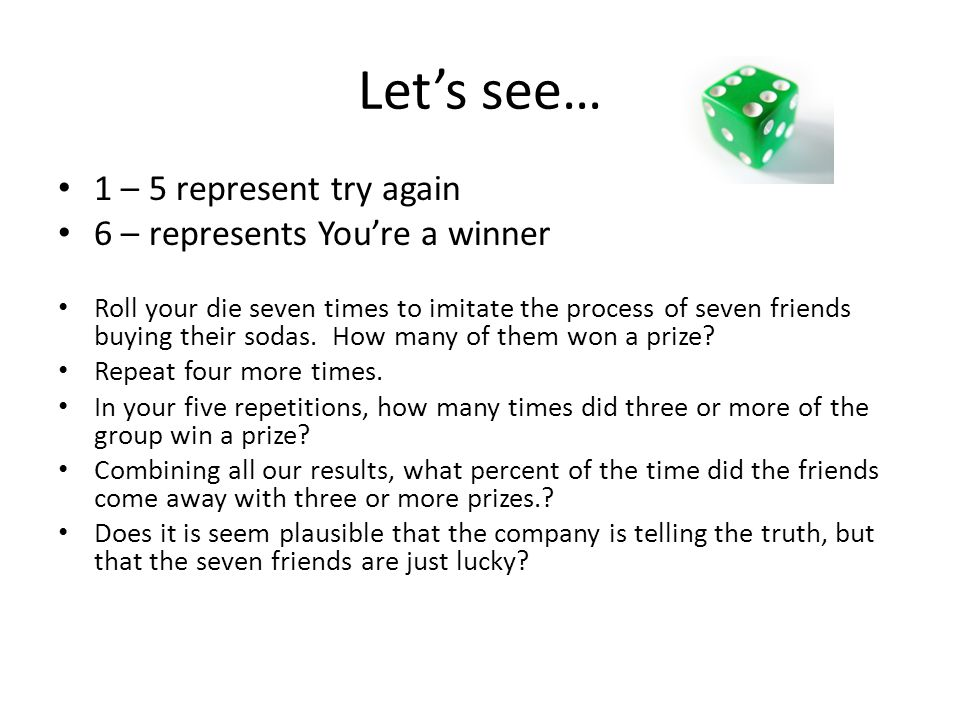 Let's see… 1 – 5 represent try again 6 – represents You're a winner